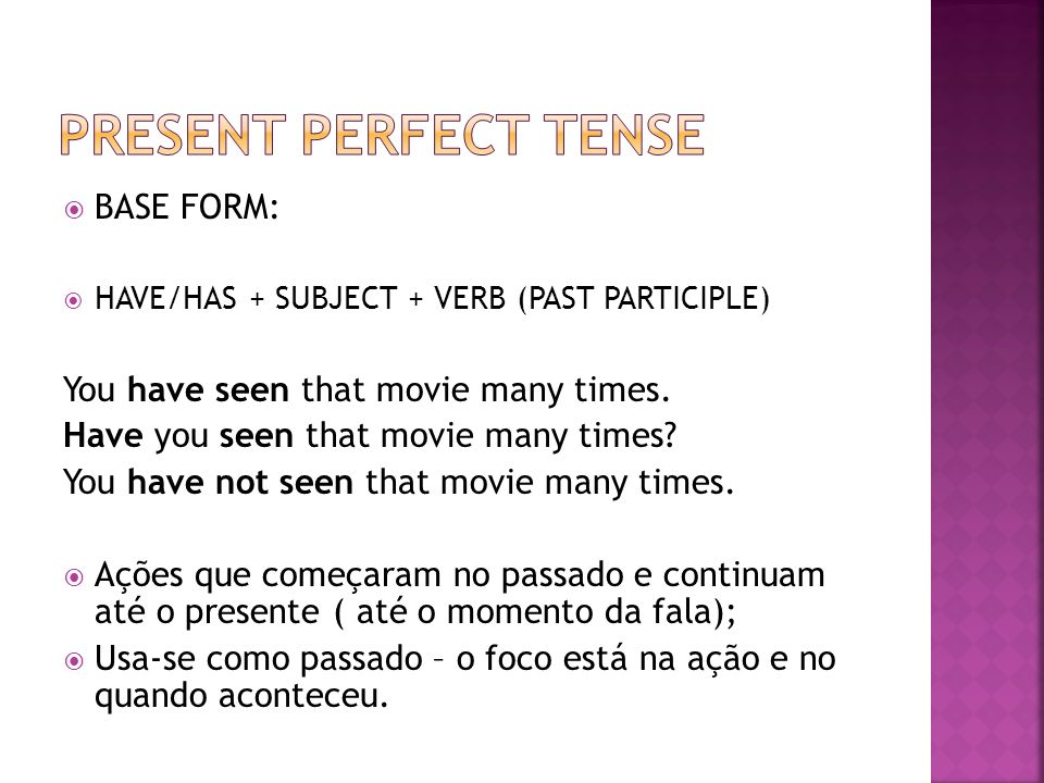 PRESENT PERFECT TENSE BASE FORM: You have seen that movie many times.