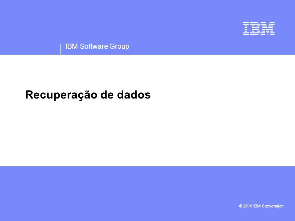 IBM Software Group Recuperação de dados © 2014 IBM Corporation