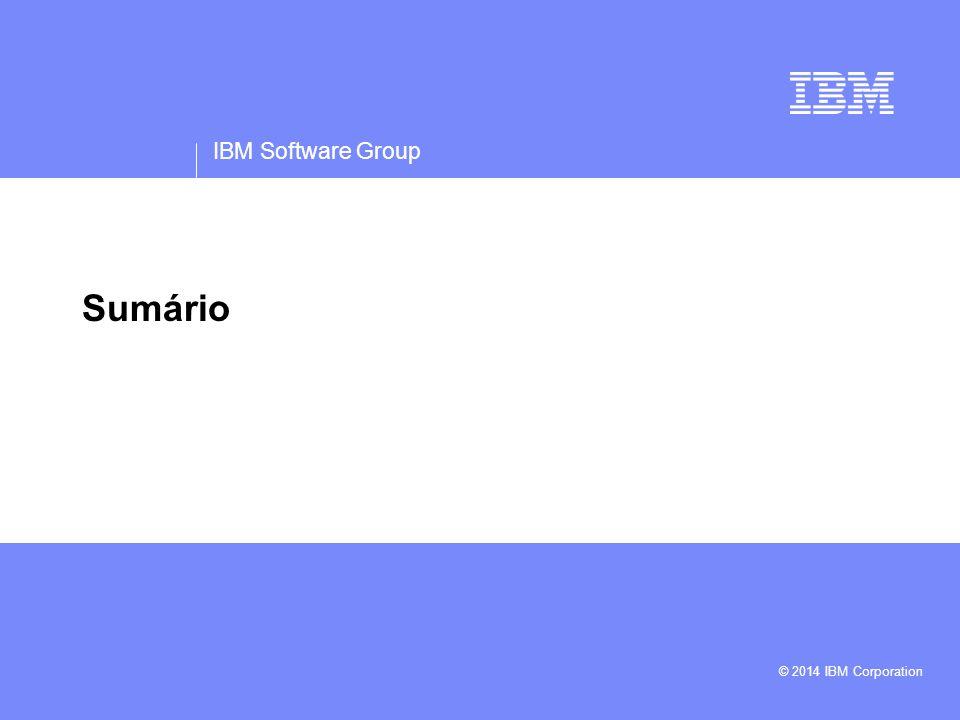 IBM Software Group Sumário © 2014 IBM Corporation