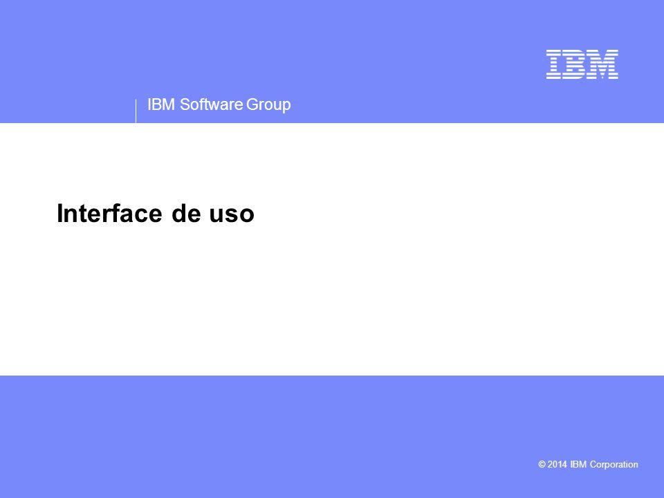 IBM Software Group Interface de uso © 2014 IBM Corporation