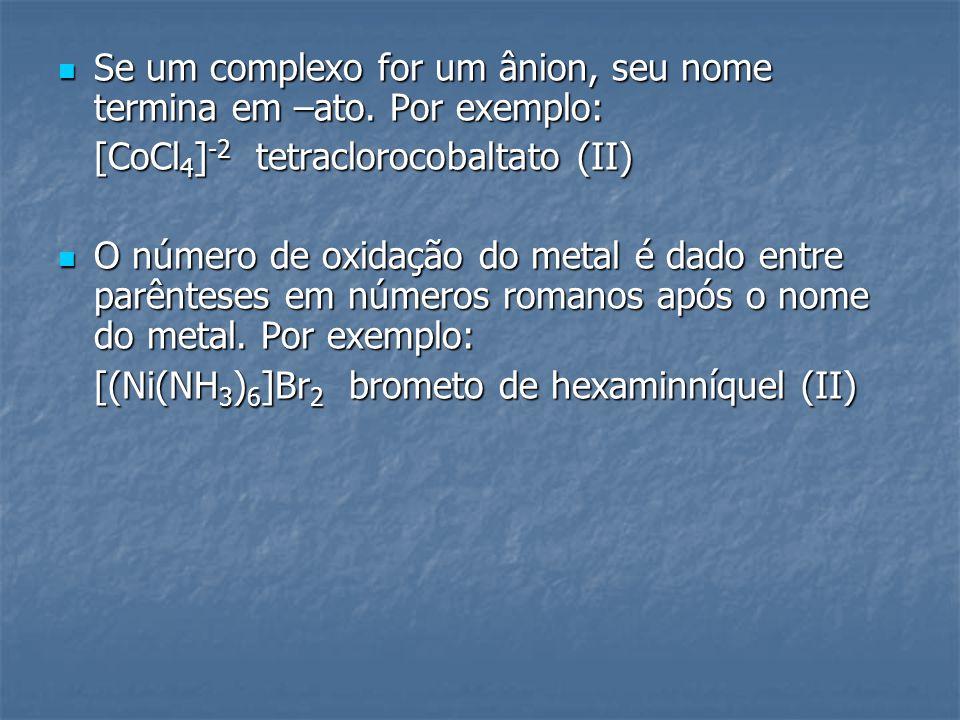 Se um complexo for um ânion, seu nome termina em –ato. Por exemplo: