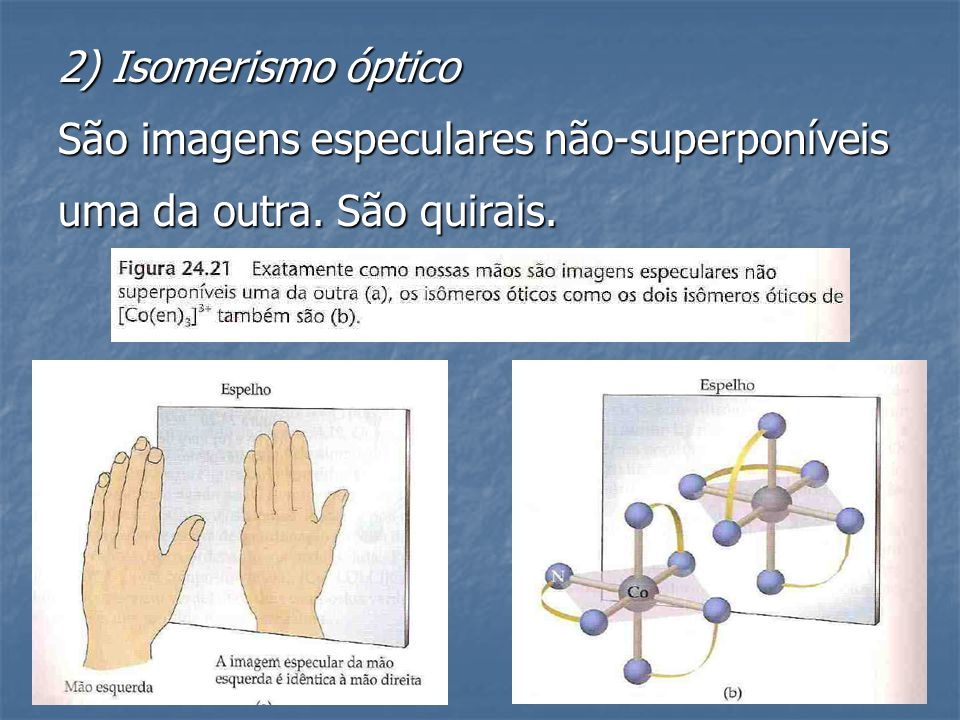 2) Isomerismo óptico São imagens especulares não-superponíveis uma da outra. São quirais.