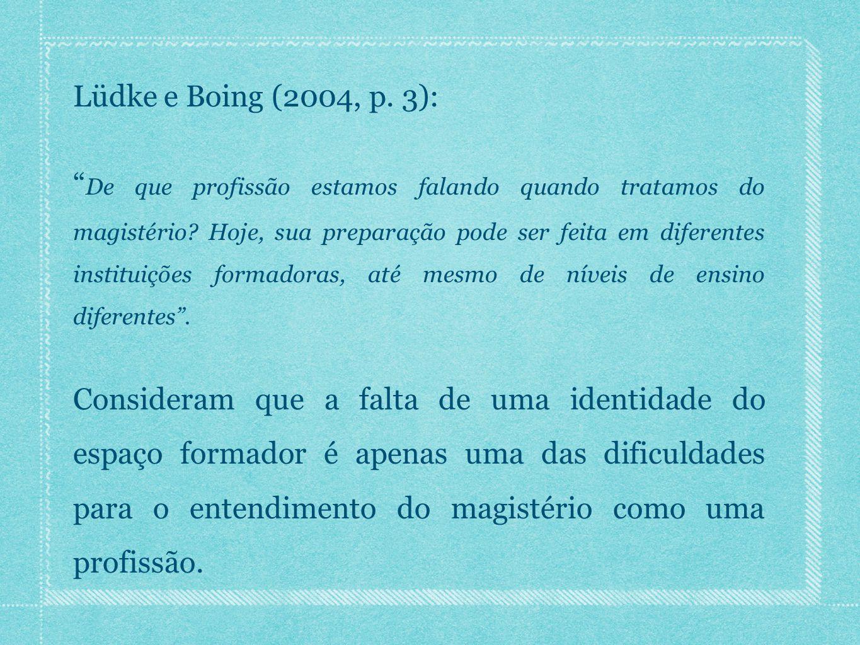 Lüdke e Boing (2004, p. 3): De que profissão estamos falando quando tratamos do magistério.