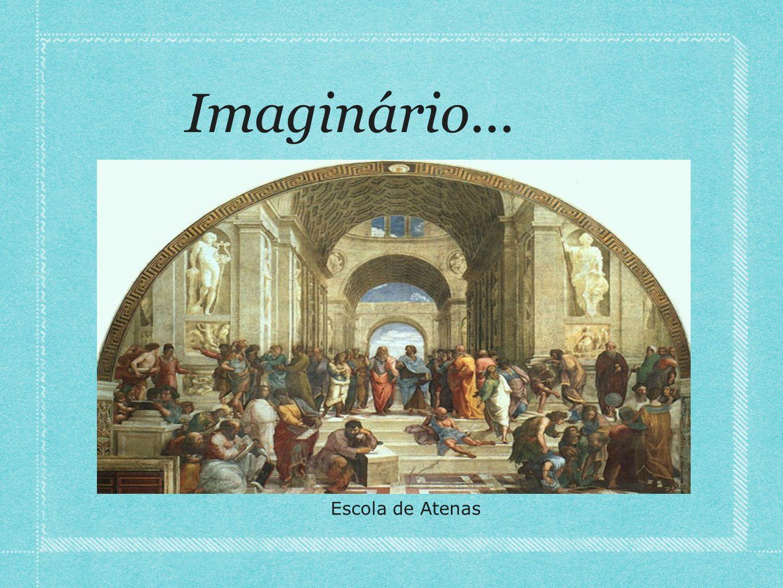 Imaginário... Escola de Atenas