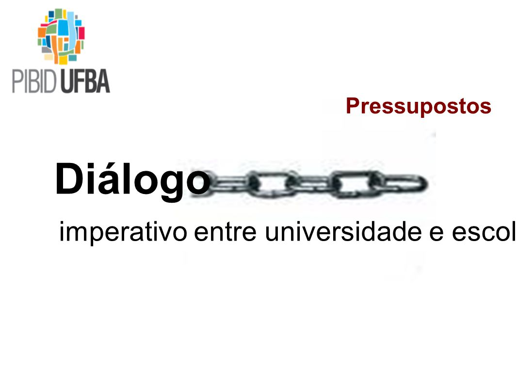 Pressupostos Diálogo imperativo entre universidade e escola