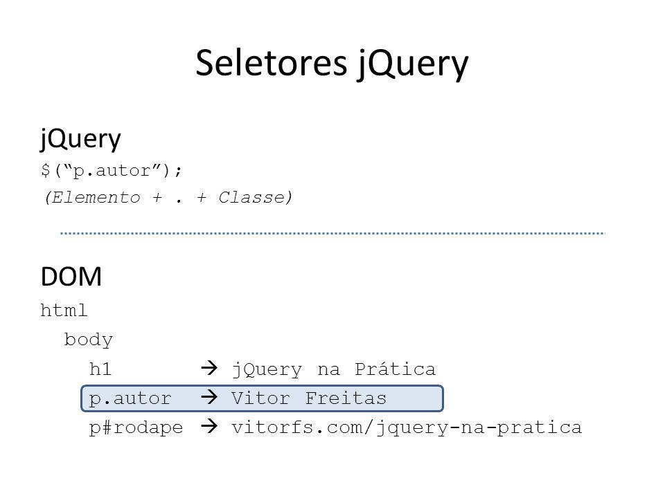Seletores jQuery jQuery DOM html body h1  jQuery na Prática