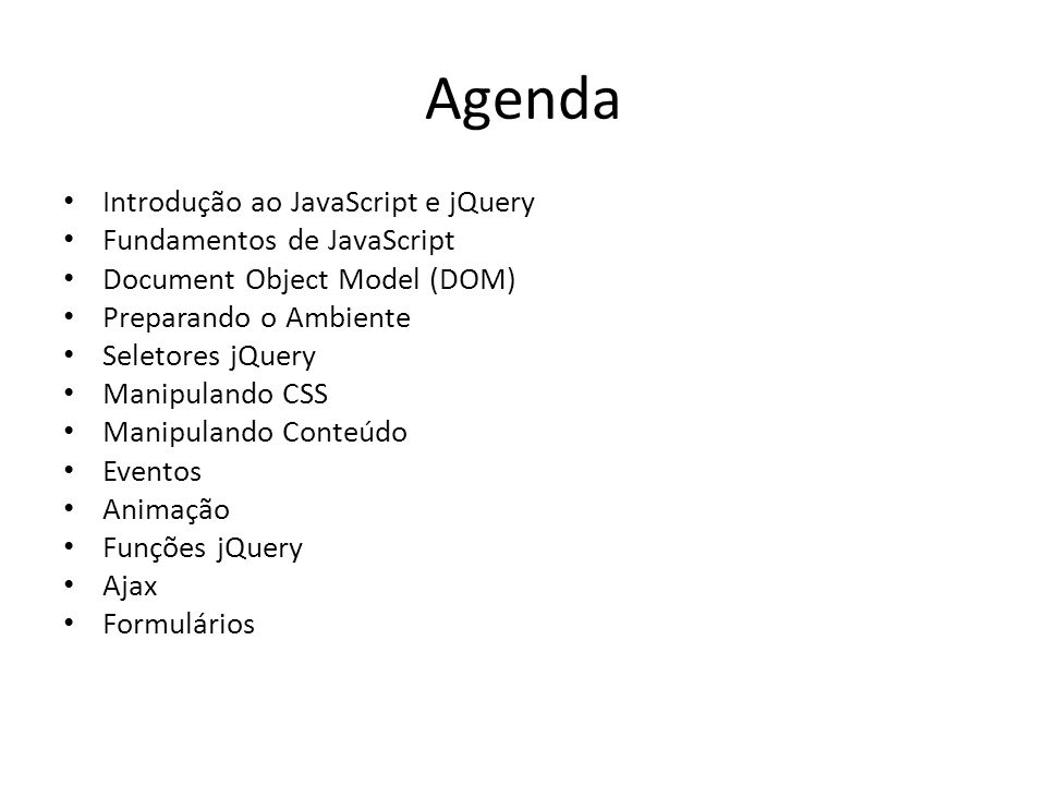 Agenda Introdução ao JavaScript e jQuery Fundamentos de JavaScript