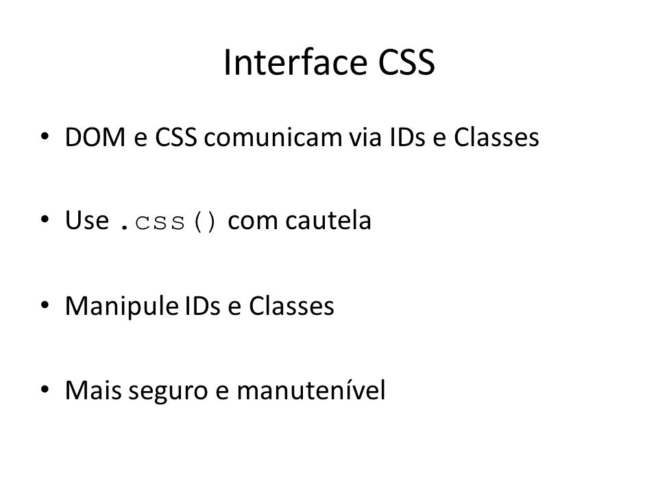 Interface CSS DOM e CSS comunicam via IDs e Classes