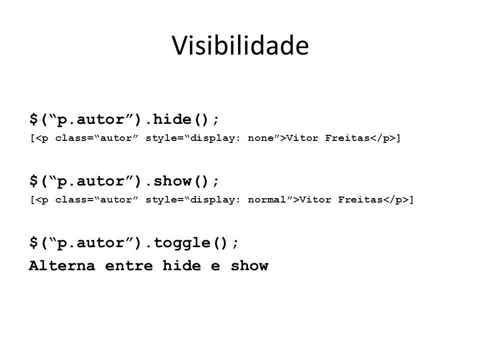 Visibilidade $( p.autor ).hide(); $( p.autor ).show();