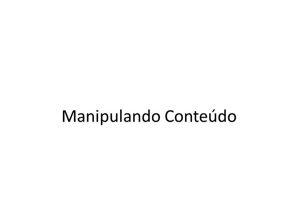 Manipulando Conteúdo