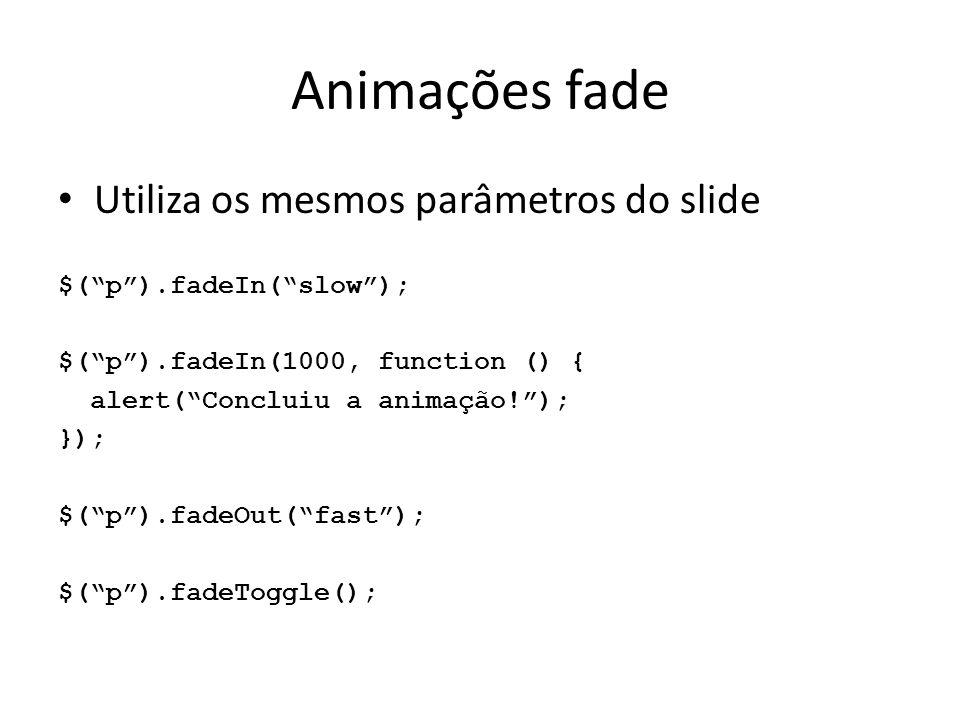 Animações fade Utiliza os mesmos parâmetros do slide