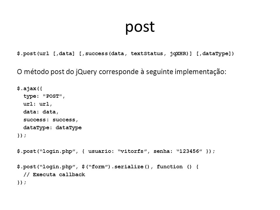 post O método post do jQuery corresponde à seguinte implementação: