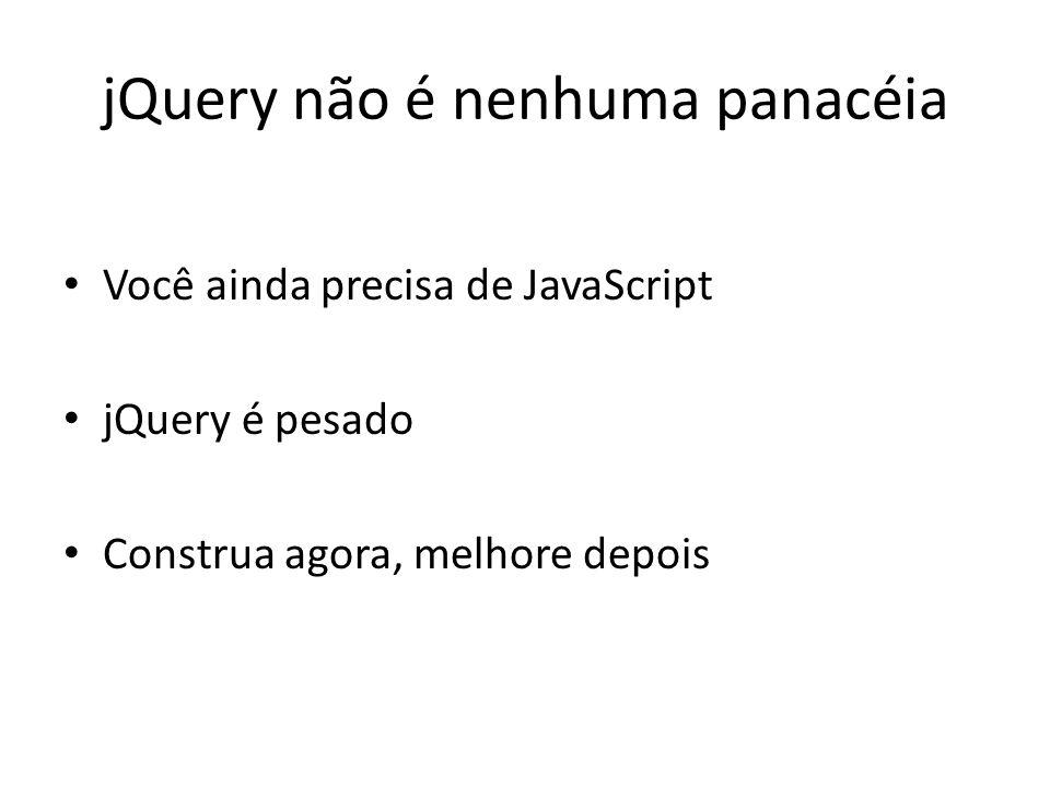 jQuery não é nenhuma panacéia