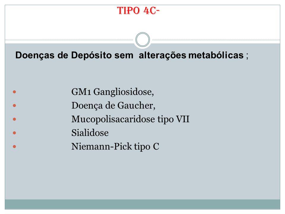 Tipo 4c- Doenças de Depósito sem alterações metabólicas ;