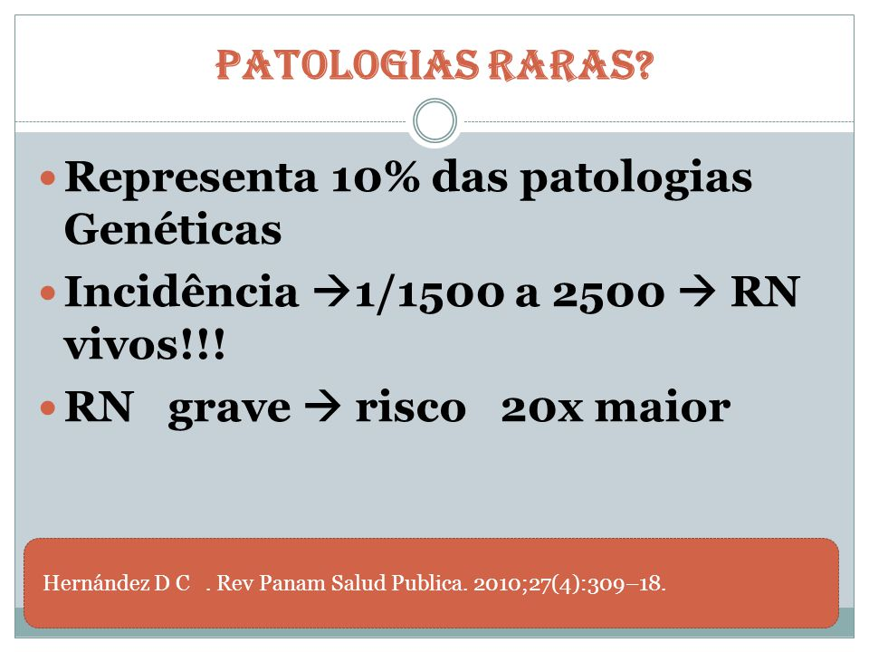 Representa 10% das patologias Genéticas
