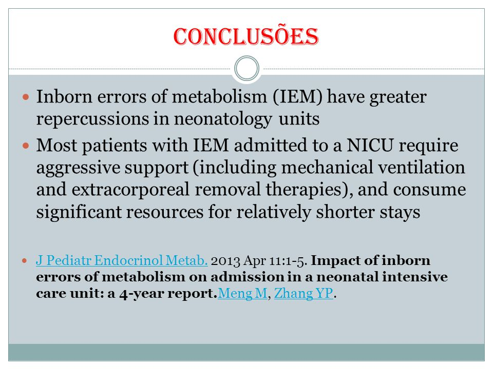 Conclusões Inborn errors of metabolism (IEM) have greater repercussions in neonatology units.