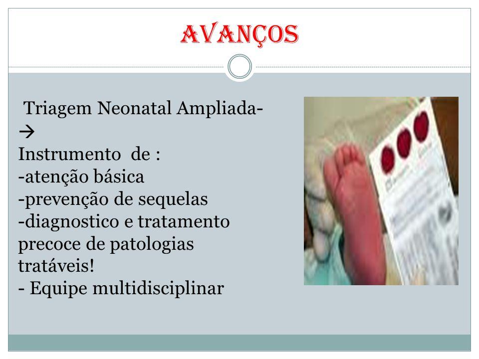 Avanços Triagem Neonatal Ampliada- Instrumento de : -atenção básica
