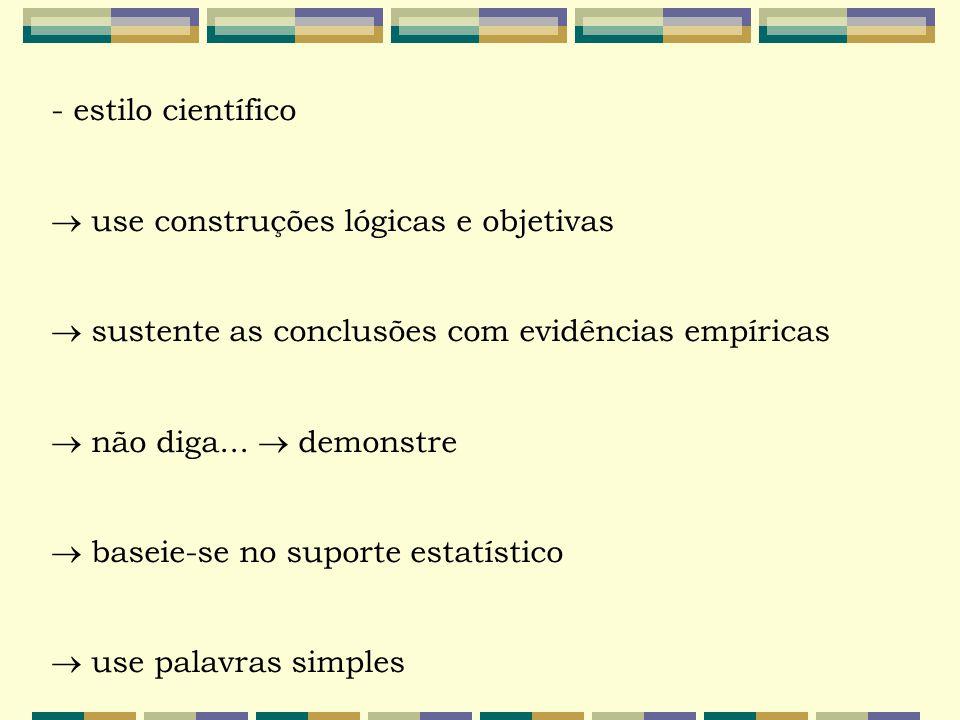 - estilo científico  use construções lógicas e objetivas.  sustente as conclusões com evidências empíricas.