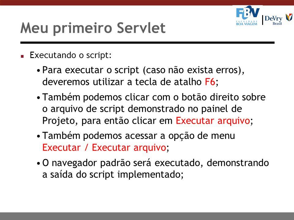 Meu primeiro Servlet Executando o script: Para executar o script (caso não exista erros), deveremos utilizar a tecla de atalho F6;