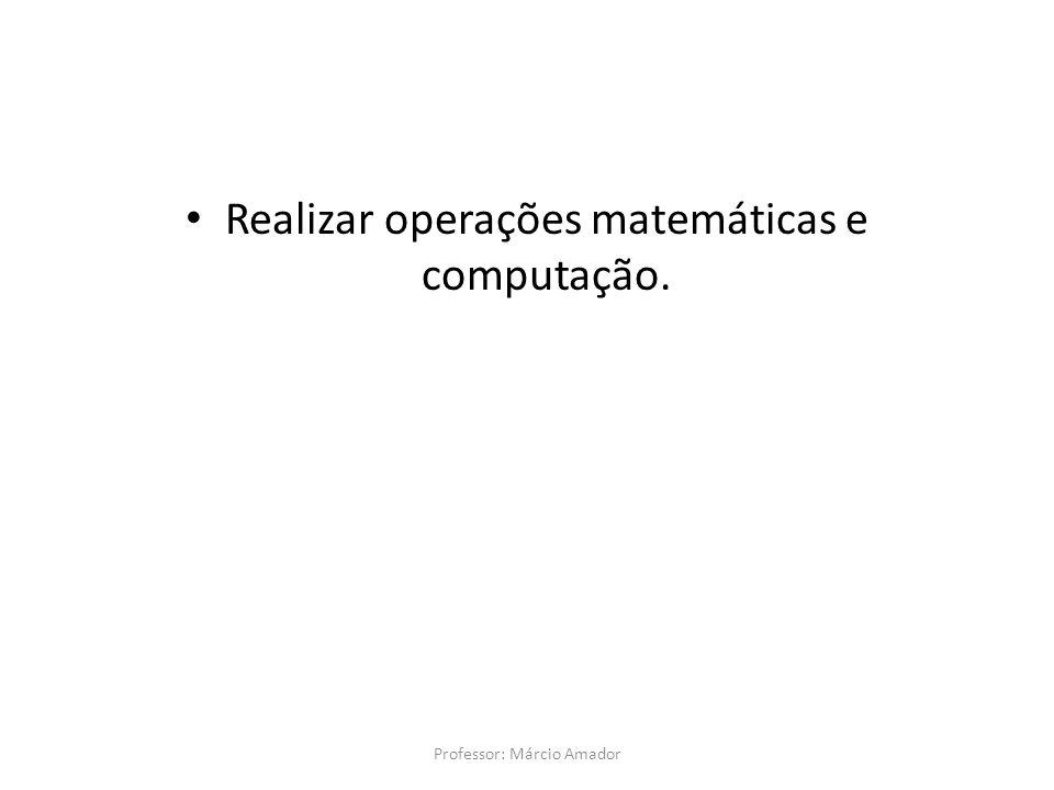 Realizar operações matemáticas e computação.