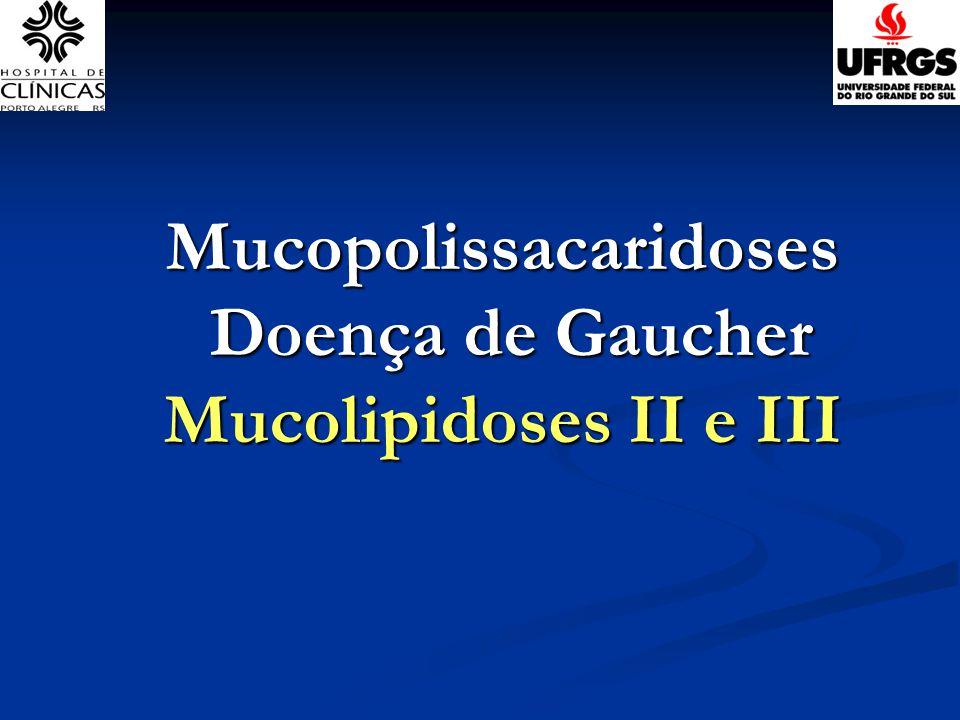Mucopolissacaridoses Doença de Gaucher Mucolipidoses II e III