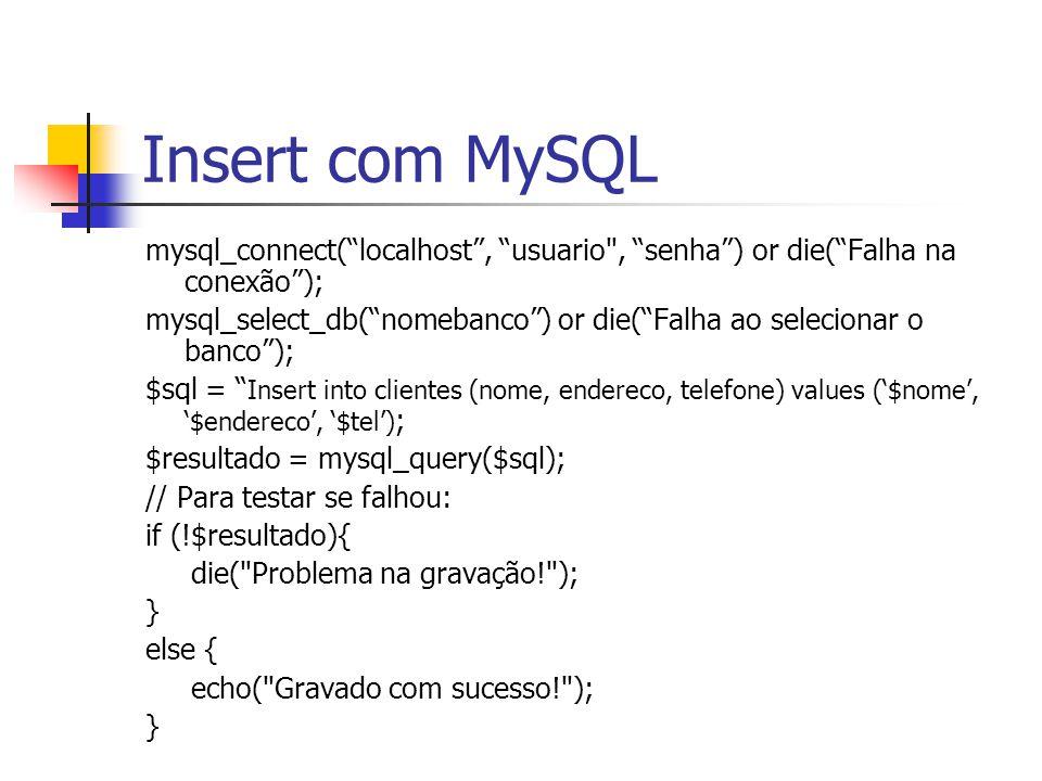 Insert com MySQL mysql_connect( localhost , usuario , senha ) or die( Falha na conexão );