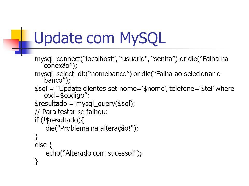 Update com MySQL mysql_connect( localhost , usuario , senha ) or die( Falha na conexão );