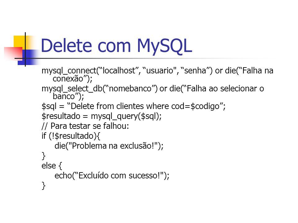 Delete com MySQL mysql_connect( localhost , usuario , senha ) or die( Falha na conexão );