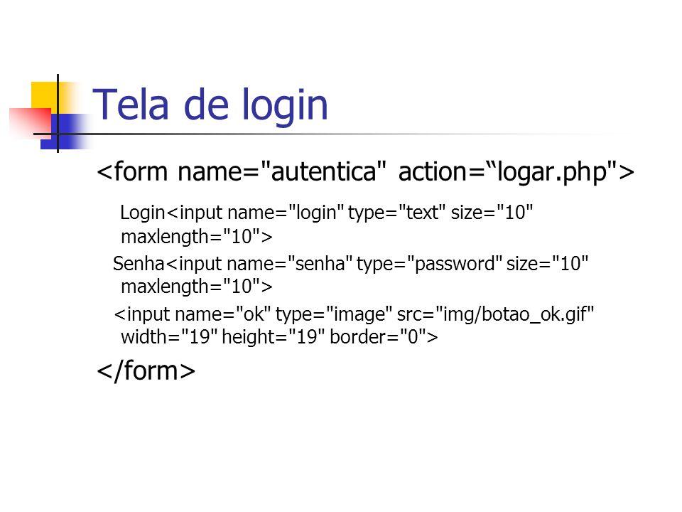 Tela de login <form name= autentica action= logar.php >