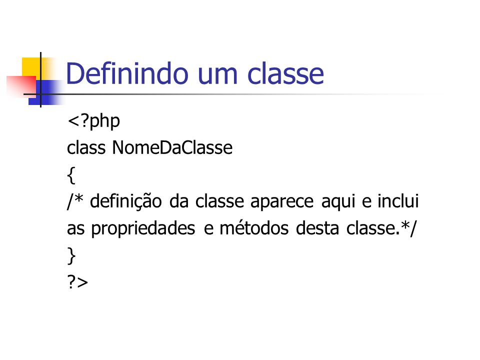 Definindo um classe < php class NomeDaClasse {