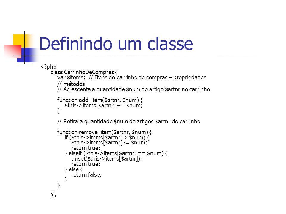 Definindo um classe < php class CarrinhoDeCompras { var $items; // Itens do carrinho de compras – propriedades.