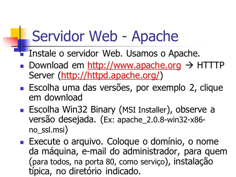 Servidor Web - Apache Instale o servidor Web. Usamos o Apache.