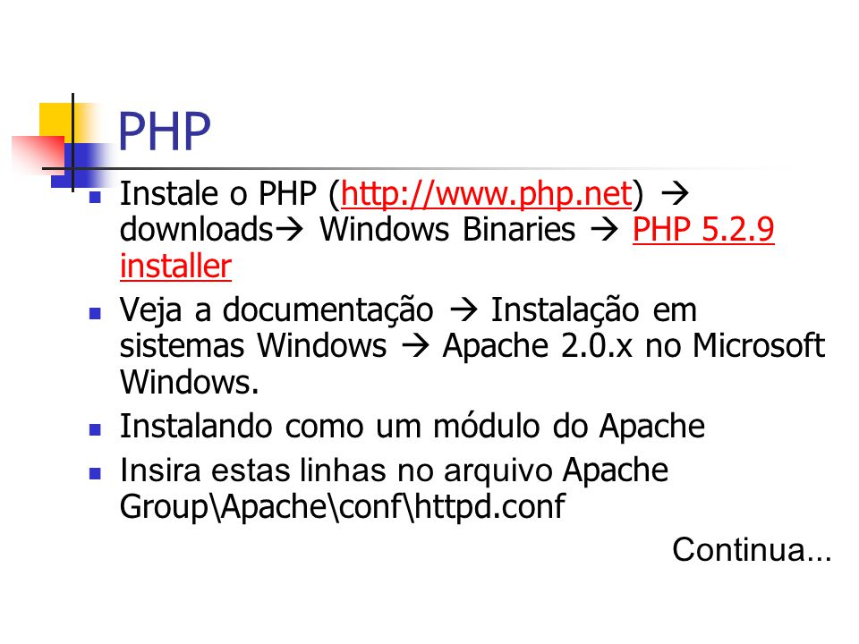 PHP Instale o PHP (http://www.php.net)  downloads Windows Binaries  PHP 5.2.9 installer.