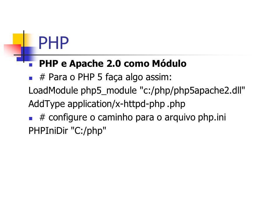 PHP PHP e Apache 2.0 como Módulo # Para o PHP 5 faça algo assim: