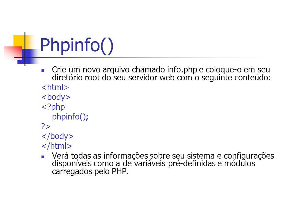 Phpinfo() Crie um novo arquivo chamado info.php e coloque-o em seu diretório root do seu servidor web com o seguinte conteúdo: