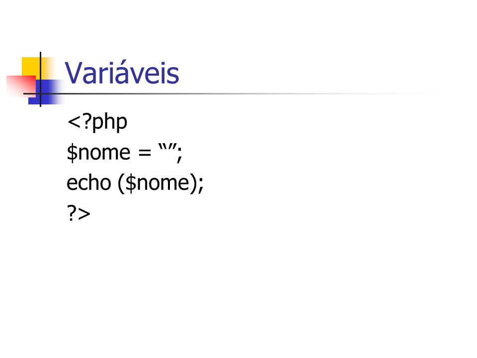Variáveis < php $nome = ; echo ($nome); >