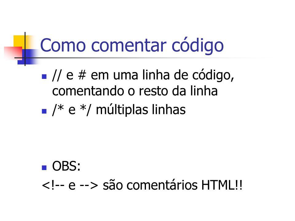 Como comentar código // e # em uma linha de código, comentando o resto da linha. /* e */ múltiplas linhas.