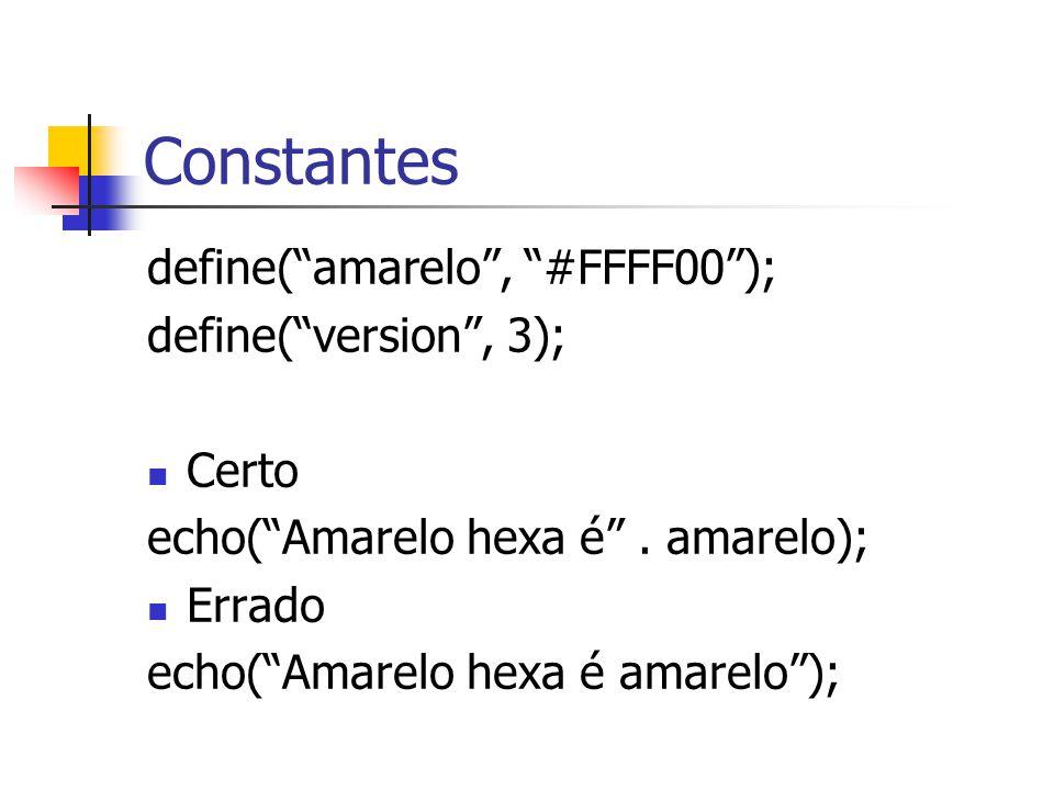 Constantes define( amarelo , #FFFF00 ); define( version , 3); Certo