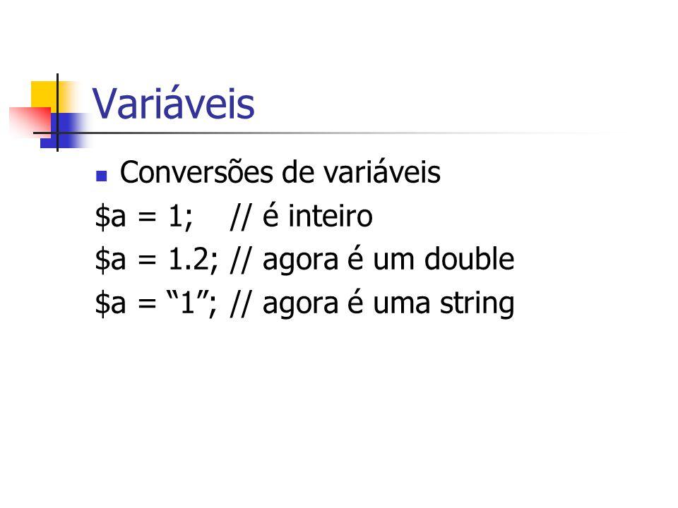 Variáveis Conversões de variáveis $a = 1; // é inteiro