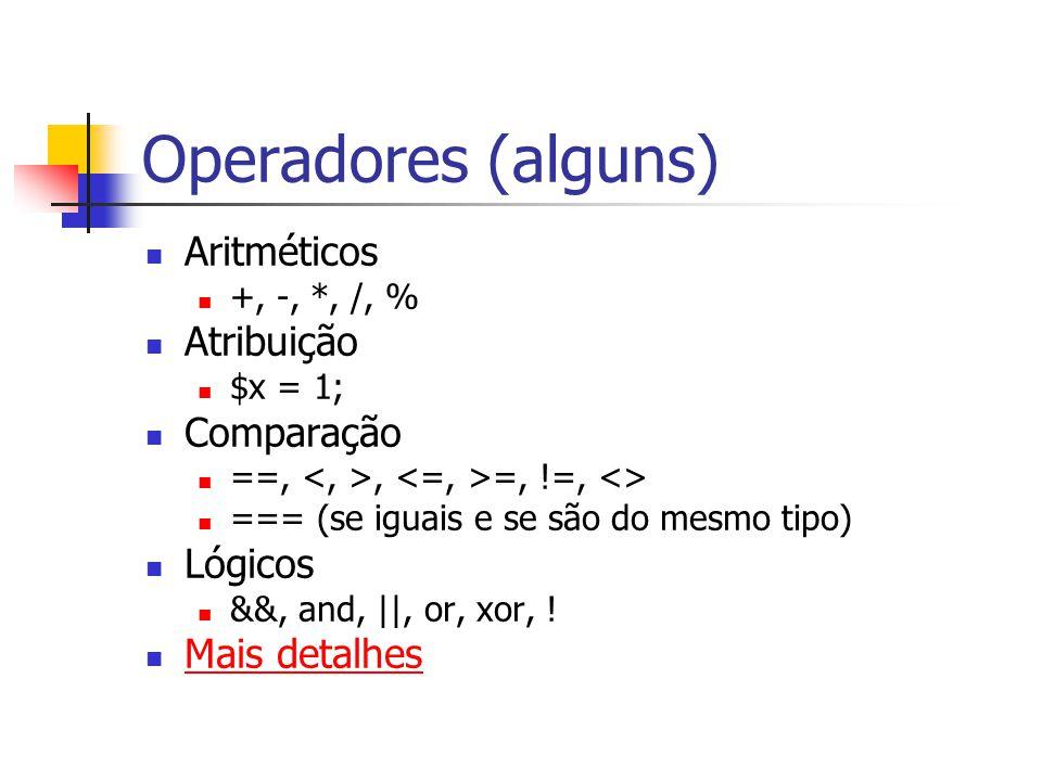 Operadores (alguns) Aritméticos Atribuição Comparação Lógicos