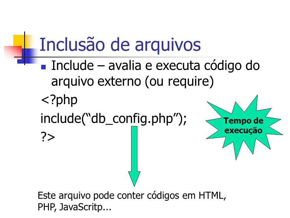 Inclusão de arquivos Include – avalia e executa código do arquivo externo (ou require) < php. include( db_config.php );