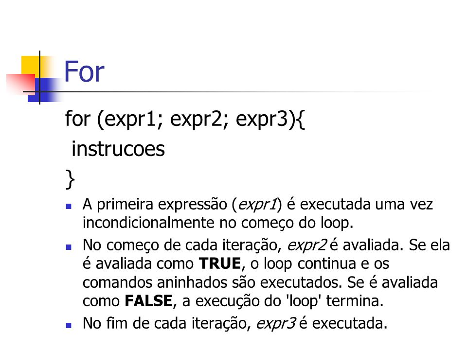 For for (expr1; expr2; expr3){ instrucoes }