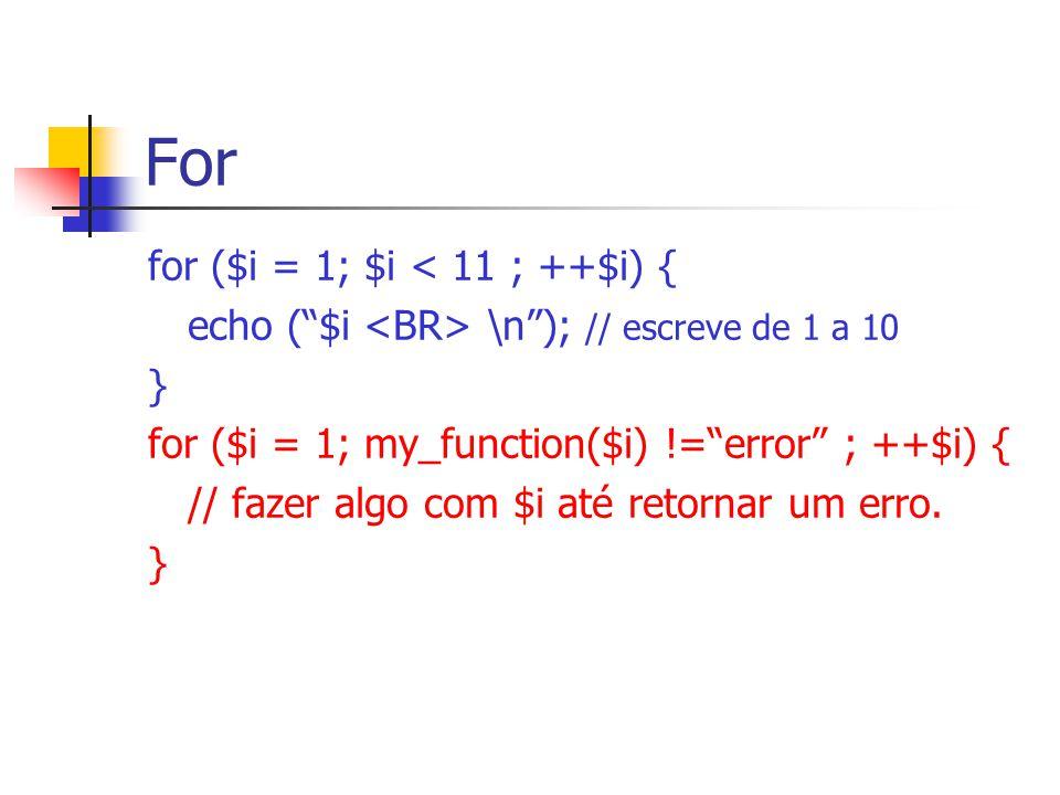 For for ($i = 1; $i < 11 ; ++$i) {