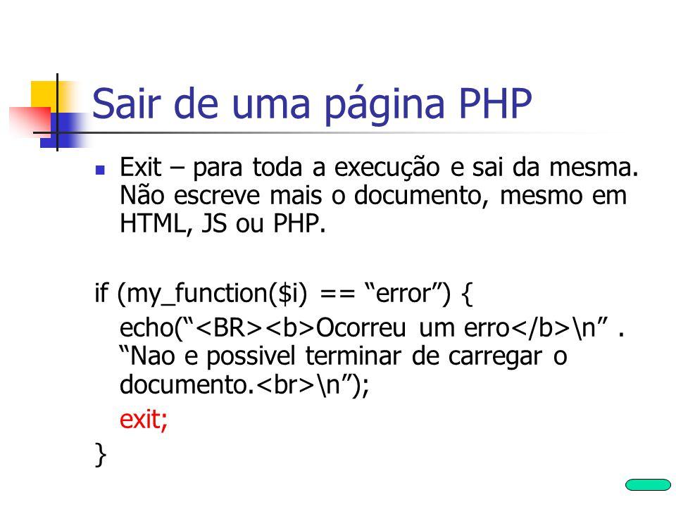 Sair de uma página PHP Exit – para toda a execução e sai da mesma. Não escreve mais o documento, mesmo em HTML, JS ou PHP.