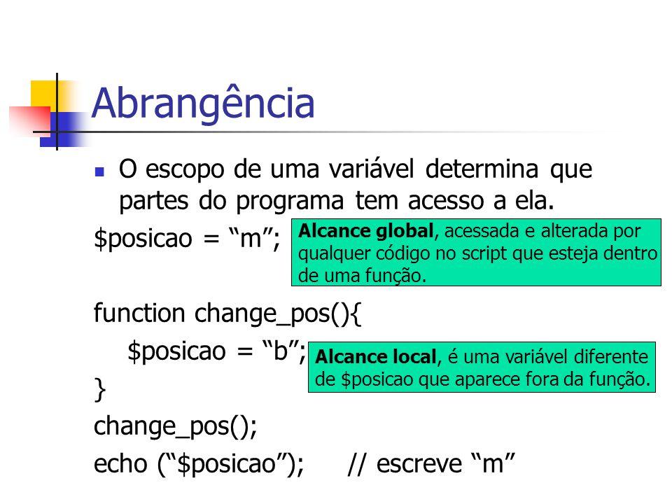 Abrangência O escopo de uma variável determina que partes do programa tem acesso a ela. $posicao = m ;