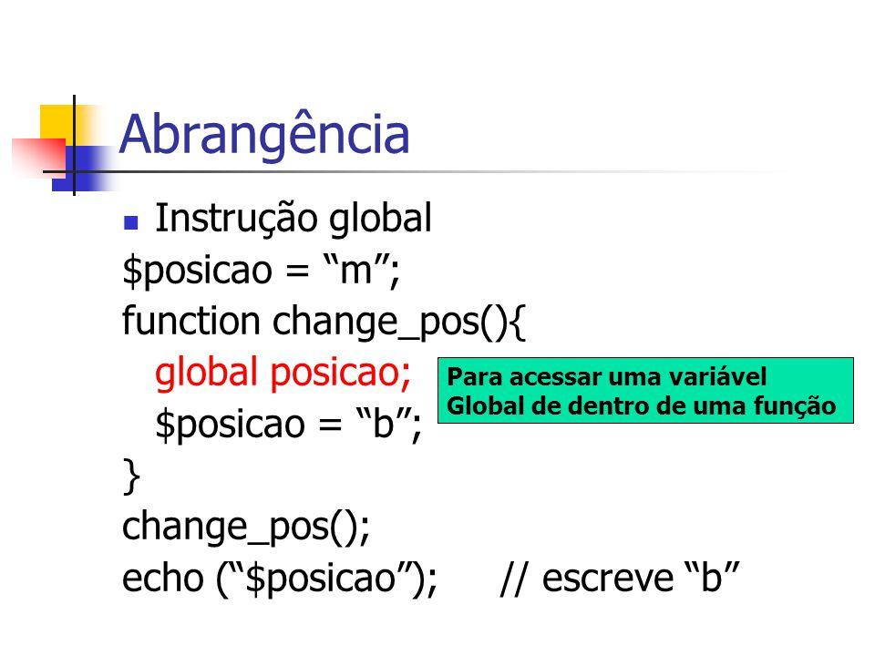 Abrangência Instrução global $posicao = m ; function change_pos(){