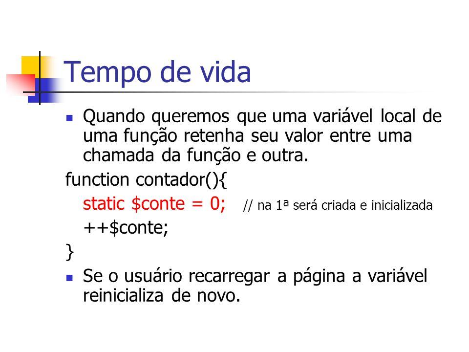 Tempo de vida Quando queremos que uma variável local de uma função retenha seu valor entre uma chamada da função e outra.