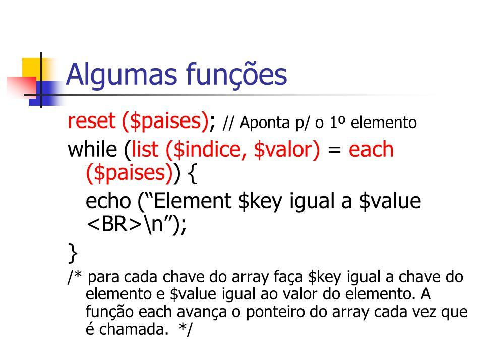 Algumas funções reset ($paises); // Aponta p/ o 1º elemento
