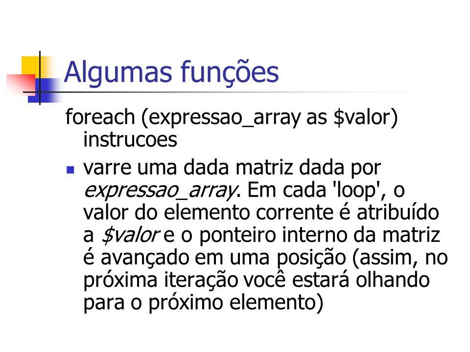 Algumas funções foreach (expressao_array as $valor) instrucoes
