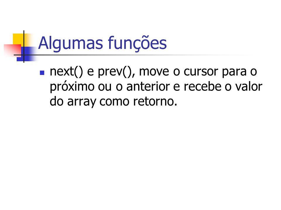 Algumas funções next() e prev(), move o cursor para o próximo ou o anterior e recebe o valor do array como retorno.